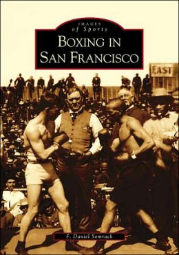 Boxing in San Francisco (Images of Sports Series)