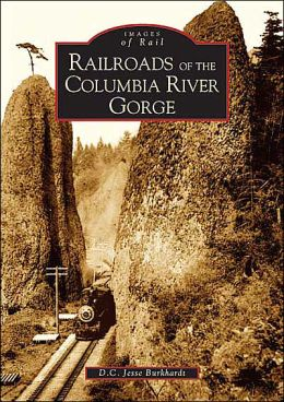 Railroads in the Columbia River Gorge (Images of Rail Series)