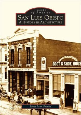 San Luis Obispo, California: A History in Architecture (Images of America Series)