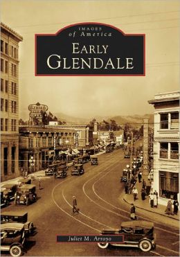 Early Glendale, California (Images of America Series)
