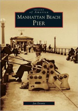 Manhattan Beach Pier (Images of America Series)