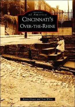 Cincinnati's Over-the-Rhine, Ohio (Images of America Series)
