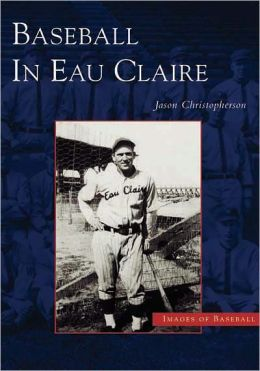 Baseball in Eau Claire, Wisconsin (Images of Baseball)