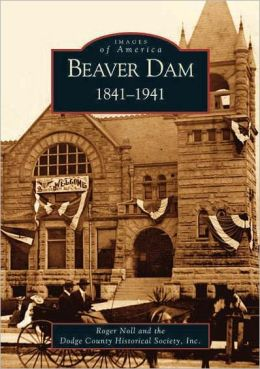 Beaver Dam: 1841-1941, Wisconsin (Images of America Series)