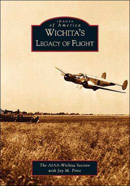 Wichitas Legacy of Flight, Kansas (Images of America Series)