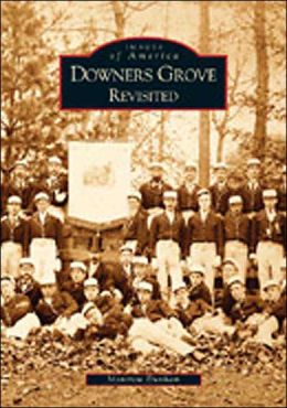 Downers Grove, Illinois Revisited (Images of America Series)