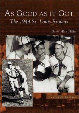 As Good as it Got: The 1944 St. Louis Browns, Missouri (Images of Baseball Series)