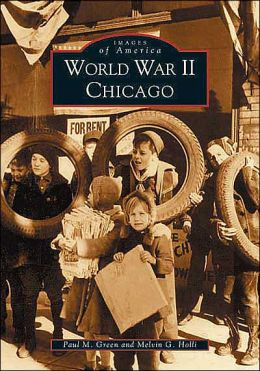 World War II in Chicago, Illinois (Images of America Series)