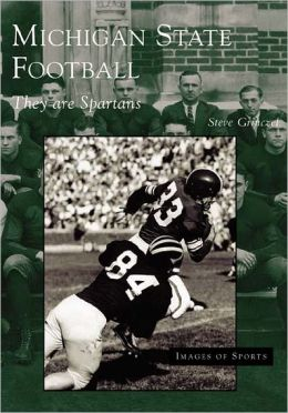 Michigan State Football: They are Spartans (Images of Sports Series)