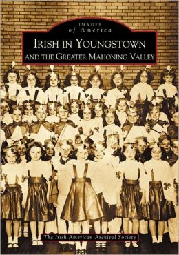 Irish in Youngstown and the Greater Mahoning Valley,Ohio (Images of America Series)