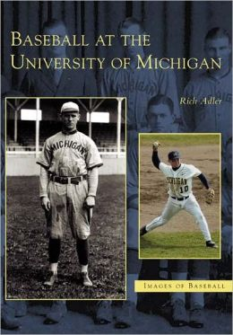 Baseball at the University of Michigan (Images of Baseball Series)