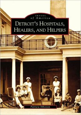 Detroit, Michigan Hospitals, Healers and Helpers (Images of America Series)