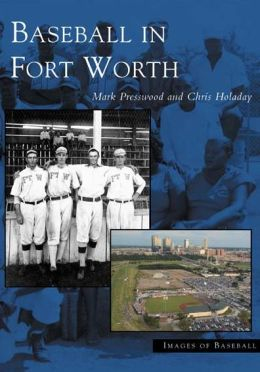 Baseball in Fort Worth, Texas (Images of Baseball Series)