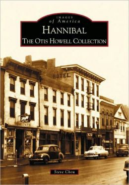 Hannibal, Missouri: The Otis Howell Collection (Images of America Series)