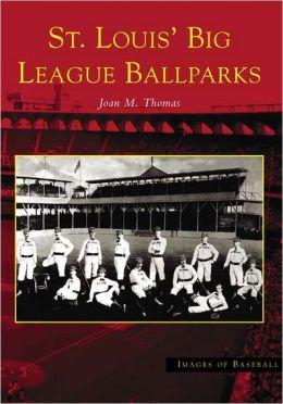 St. Louis' Big League Ballparks, Missouri (Images of Baseball Series)