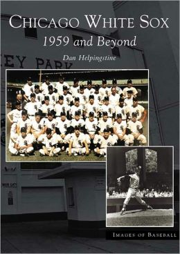 Chicago White Sox: 1959 and Beyond, Illinois (Images of Baseball Series)
