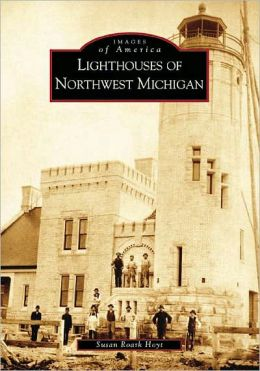 Lighthouses of Northwest Michigan (Images of America Series)