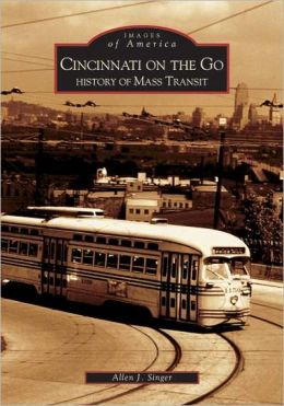 Cincinnati on the Go: History of Mass Transit, Ohio (Images of America Series)