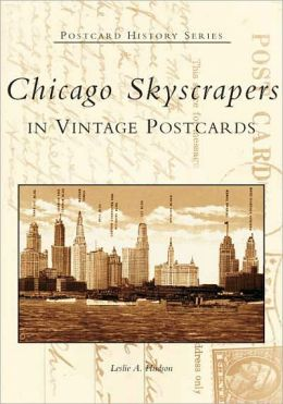 Chicago Skyscrapers, Illinois: In Vintage Postcards (Postcard History Series)