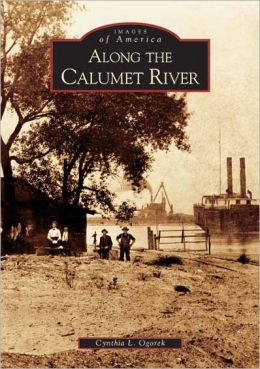 Along the Calumet River, Illinois (Images of America Series)