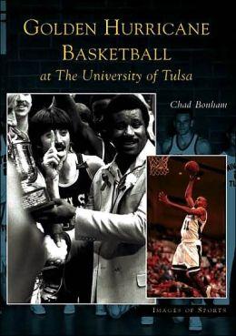 Golden Hurricane Basketball at the University of Tulsa, Oklahoma (Images of Sports Series)
