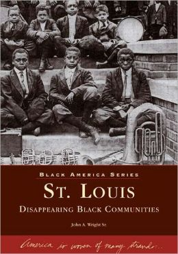 St. Louis: Disappearing Black Communities, Missouri (Black America Series)