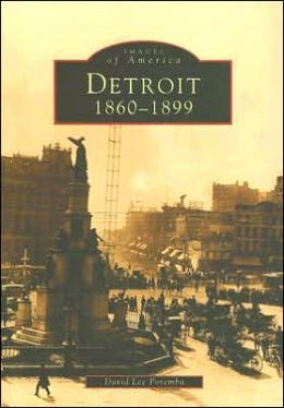 Detroit, Michigan 1860-1899 (Images of America Series)