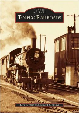 Toledo Railroads, Ohio (Images of Rail series)
