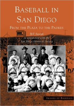 Baseball in San Diego: From the Plaza to the Padres (Images of Baseball Series)