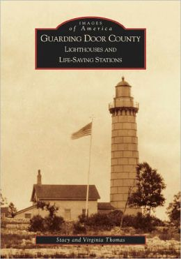 Guarding Door County, Wisconsin: Lighthouses and Life-Saving Stations (Images of America Series)
