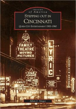 Stepping out in Cincinnati: Queen City Entertainment: 1900-1960, Ohio (Images of America Series)