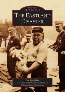The Eastland Disaster, Illinois (Images of America Series)