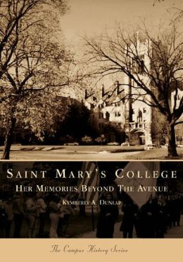 Saint Mary's College: Her Memories Beyond the Avenue, Indiana (Campus History Series)