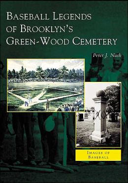 Baseball Legends of Brooklyn's Green-Wood Cemetery (Images of Baseball Series)