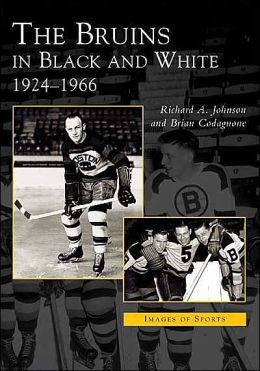 The Bruins in Black and White: 1924-1966 (Images of Sports Series)