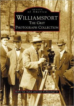 Williamsport: The Grit Photograph Collection, Pennsylvania (Images of America Series)