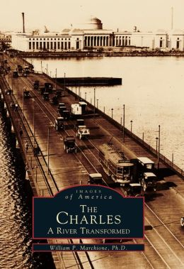The Charles: A River Transformed, Massachusetts (Images of America Series)