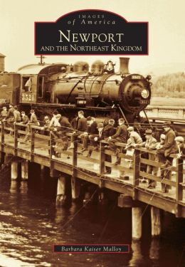 Newport and the Northeast Kingdom, Vermont (Images of America Series)