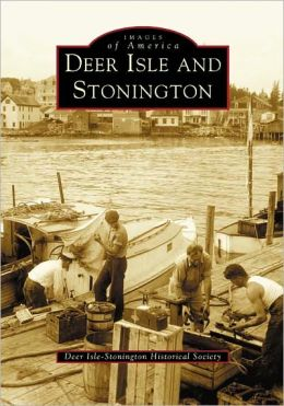 Deer Isle and Stonington, Maine (Images of America Series)