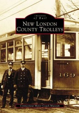New London County Trolleys, Connecticut (Images of Rail Series)
