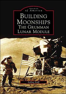 Building Moonships, New York: The Grumman Lunar Module (Images of America Series)