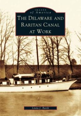 The Delaware and Raritan Canal at Work (Images of America Series)