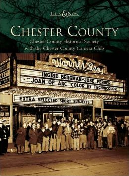Chester County, Pennsylvania (Then and Now Series)
