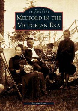 Medford in the Victorian Era, Massachusetts (Images of America Series)