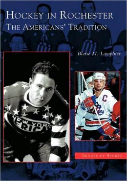Hockey in Rochester: The Americans' Tradition (Images of Sports Series)