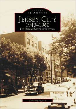 Jersey City, New Jersey 1940-1960, Volume 2: The Dan Mcnulty Collection (Images of America Series)