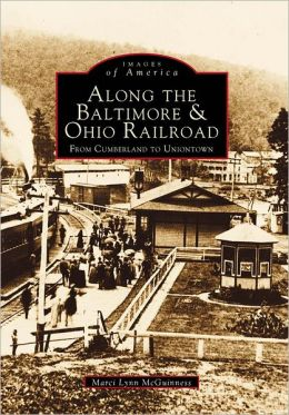 Along the Baltimore and Ohio Railroad, Pennsylvania: From Cumberland to Uniontown (Images of America Series)