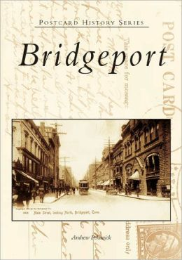 Bridgeport, Connecticut (Postcard History Series)