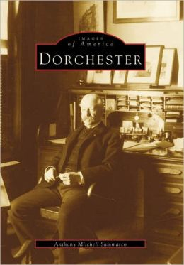 Dorchester, Massachusetts (Images of America Series)