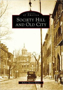 Society Hill and Old City, Pennsylvania (Images of America Series)